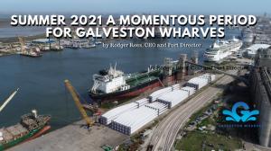 Summer 2021 will go down as a momentous period for Galveston Wharves